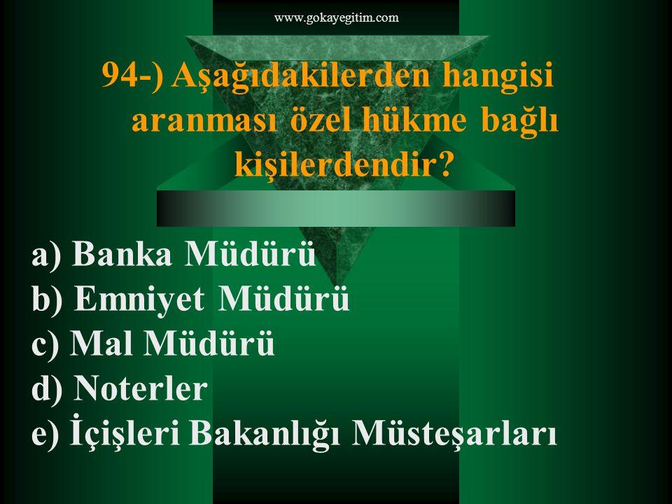 94-) Aşağıdakilerden hangisi aranması özel hükme bağlı kişilerdendir