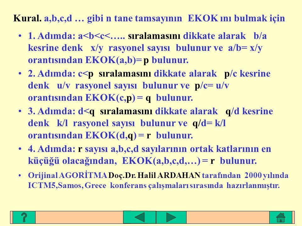 Kural. a,b,c,d … gibi n tane tamsayının EKOK ını bulmak için
