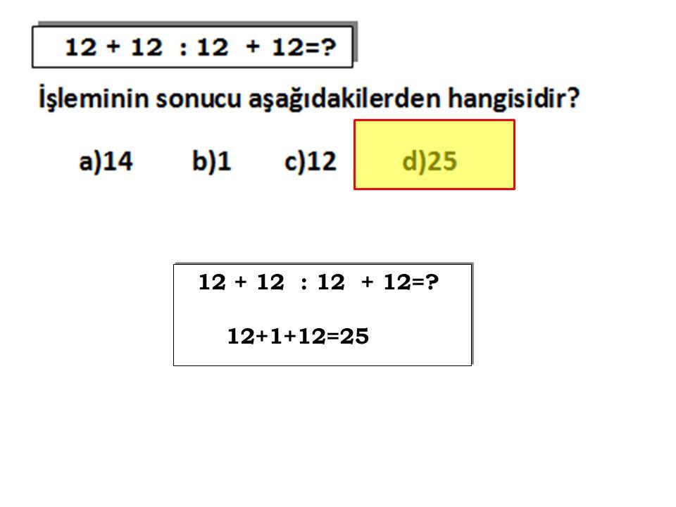 12 + 12 : 12 + 12= 12+1+12=25