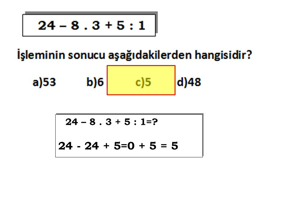 24 – 8 . 3 + 5 : 1= 24 - 24 + 5=0 + 5 = 5