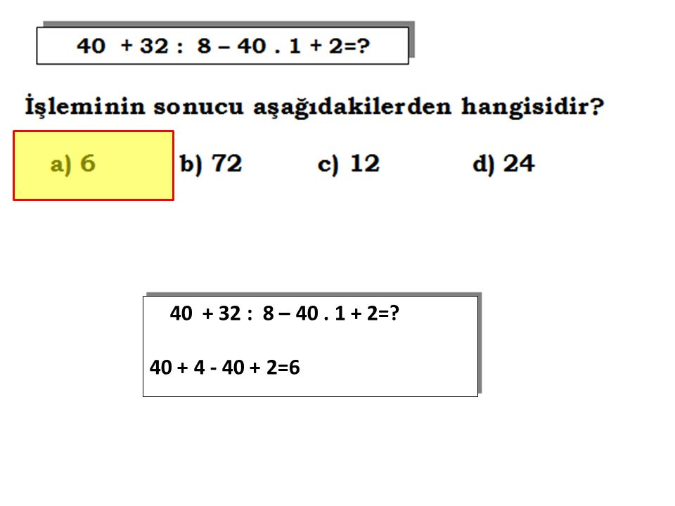 40 + 32 : 8 – 40 . 1 + 2= 40 + 4 - 40 + 2=6
