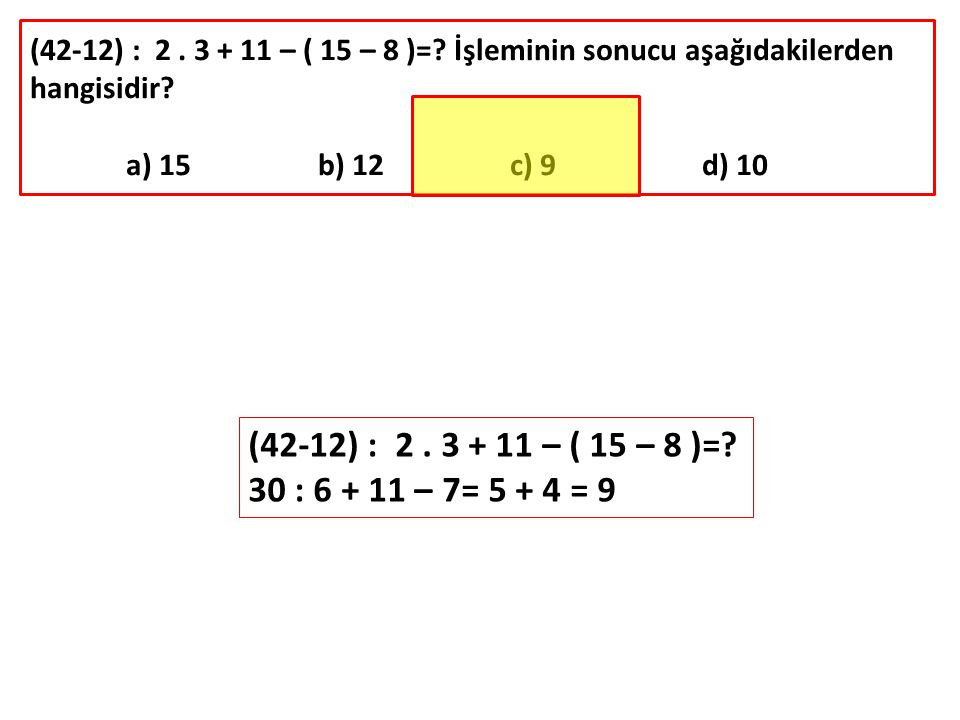 (42-12) : 2 . 3 + 11 – ( 15 – 8 )= İşleminin sonucu aşağıdakilerden hangisidir