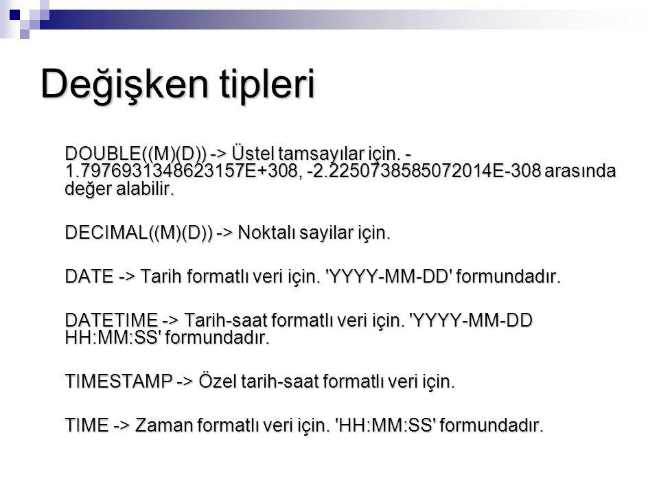 Değişken tipleri DOUBLE((M)(D)) -> Üstel tamsayılar için. -1.7976931348623157E+308, -2.2250738585072014E-308 arasında değer alabilir.