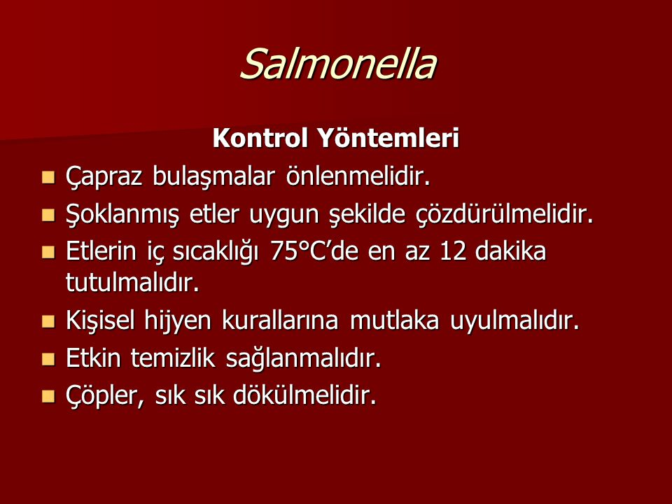 Salmonella Kontrol Yöntemleri Çapraz bulaşmalar önlenmelidir.