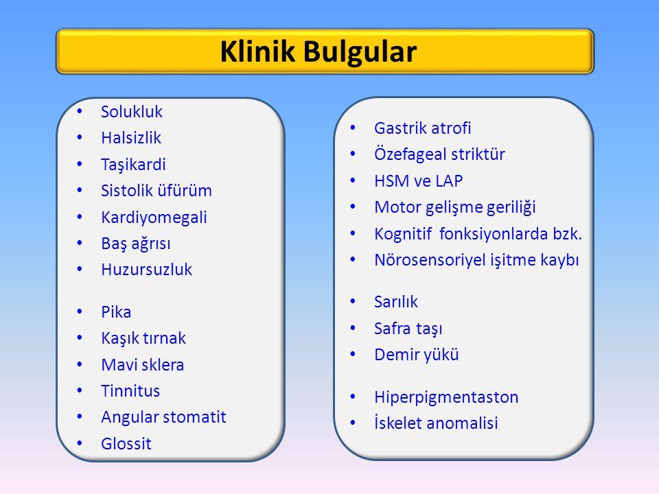 Klinik Bulgular Solukluk Halsizlik Gastrik atrofi Taşikardi