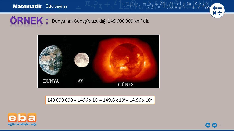 ÖRNEK : Dünya'nın Güneş'e uzaklığı 149 600 000 km' dir.