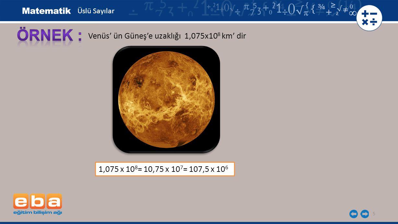 ÖRNEK : Venüs' ün Güneş'e uzaklığı 1,075x108 km' dir