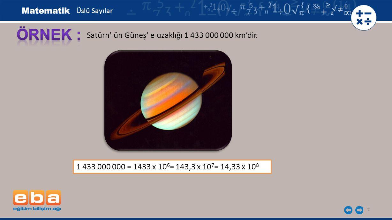 ÖRNEK : Satürn' ün Güneş' e uzaklığı 1 433 000 000 km'dir.