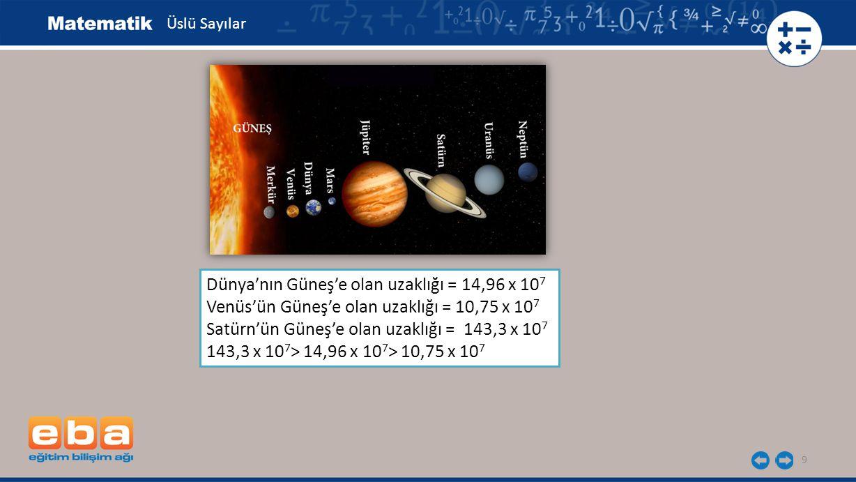 Dünya'nın Güneş'e olan uzaklığı = 14,96 x 107