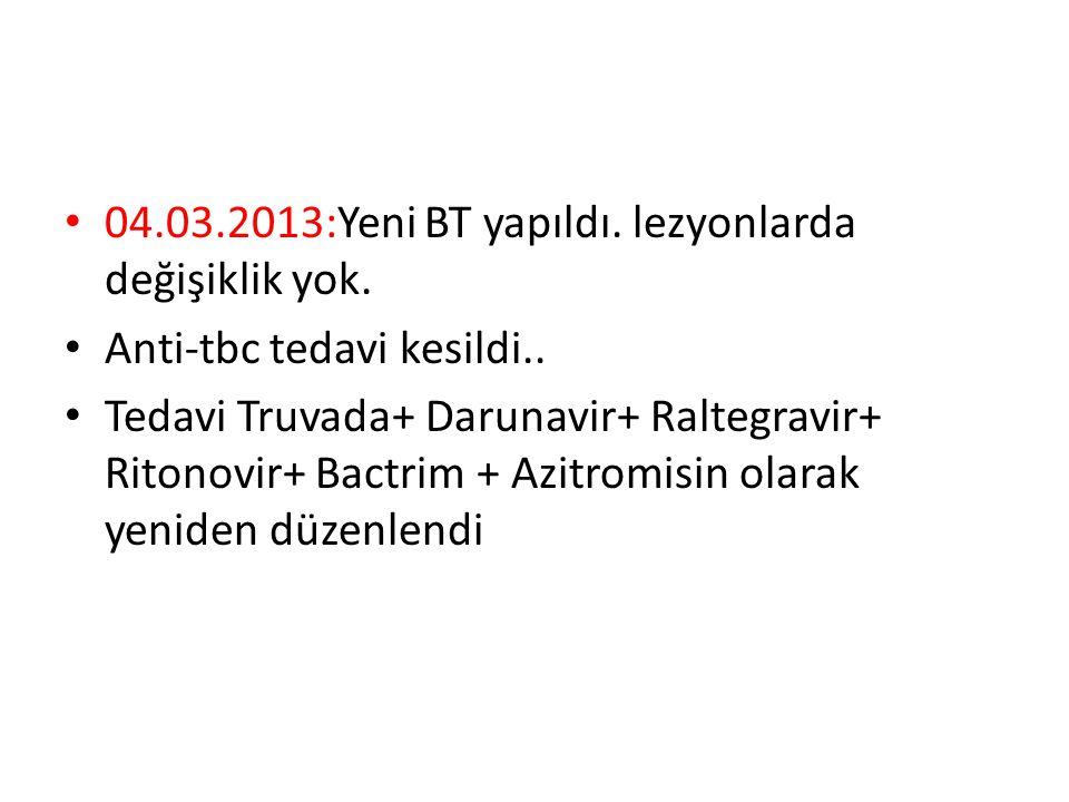 04.03.2013:Yeni BT yapıldı. lezyonlarda değişiklik yok.