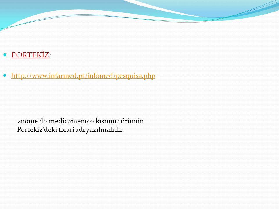 PORTEKİZ: http://www.infarmed.pt/infomed/pesquisa.php