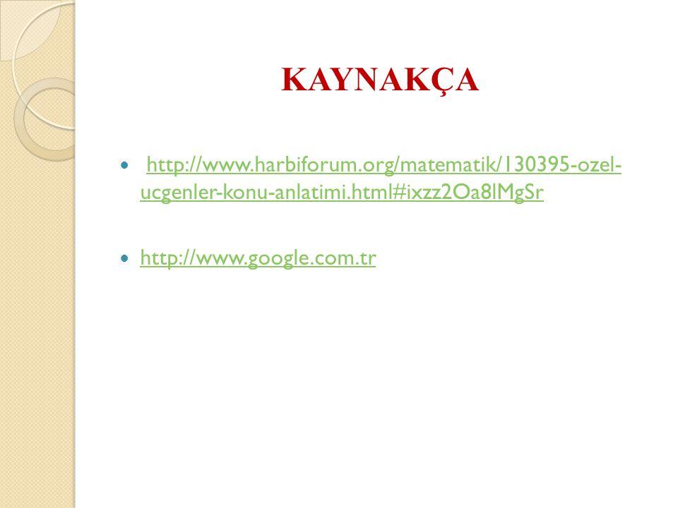 KAYNAKÇA http://www.harbiforum.org/matematik/130395-ozel- ucgenler-konu-anlatimi.html#ixzz2Oa8lMgSr.