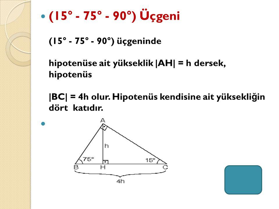 (15° - 75° - 90°) Üçgeni (15° - 75° - 90°) üçgeninde hipotenüse ait yükseklik |AH| = h dersek, hipotenüs |BC| = 4h olur.