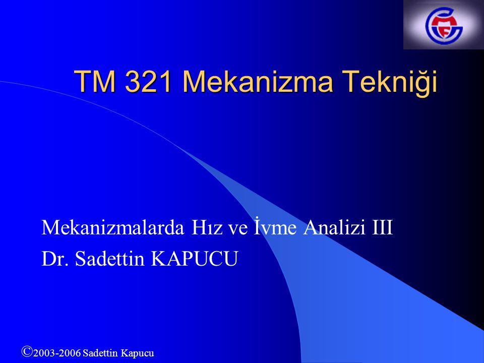 Mekanizmalarda Hız ve İvme Analizi III Dr. Sadettin KAPUCU