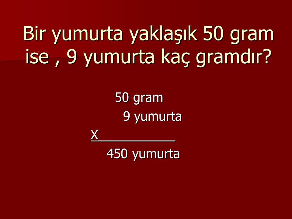 Bir yumurta yaklaşık 50 gram ise , 9 yumurta kaç gramdır