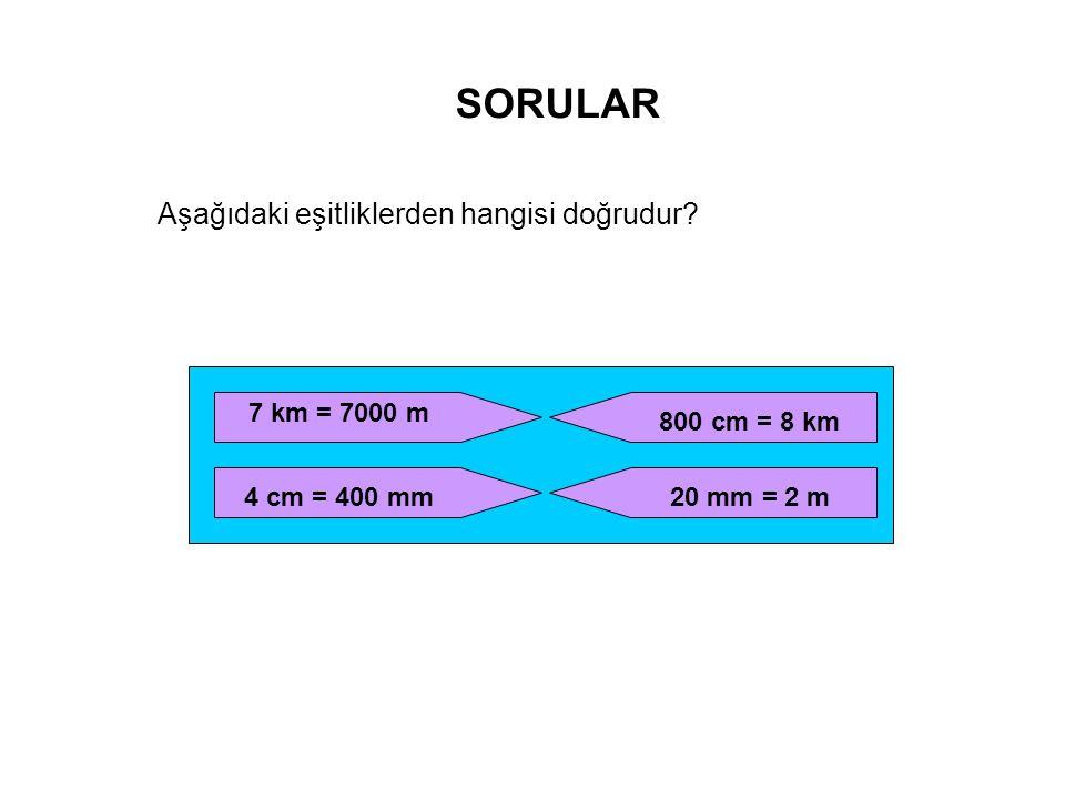 SORULAR Aşağıdaki eşitliklerden hangisi doğrudur 7 km = 7000 m