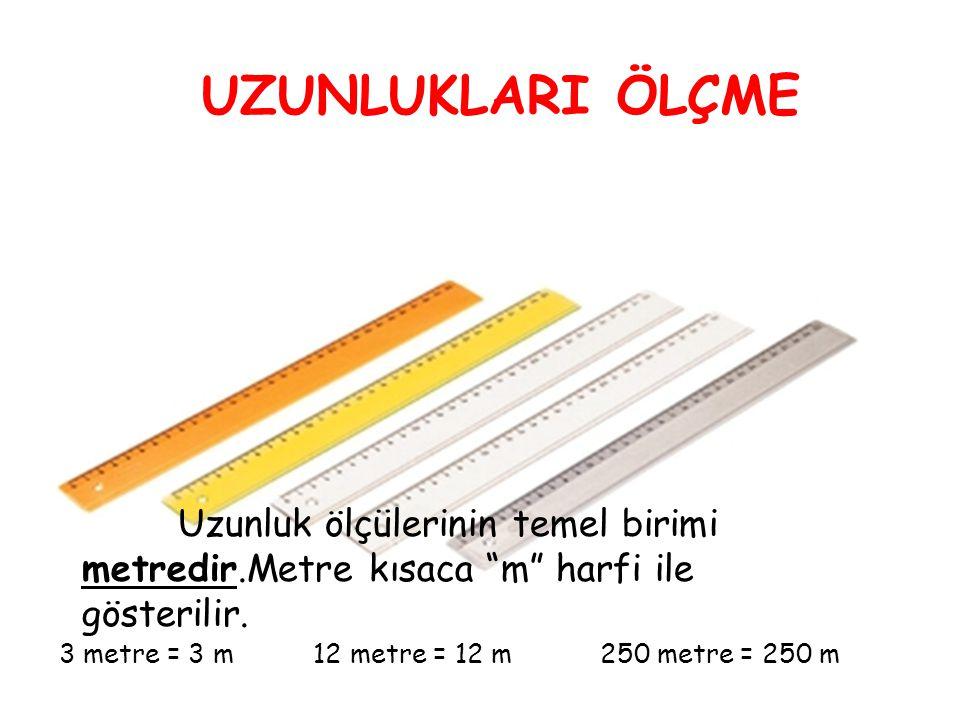 UZUNLUKLARI ÖLÇME Uzunluk ölçülerinin temel birimi metredir.Metre kısaca m harfi ile gösterilir.