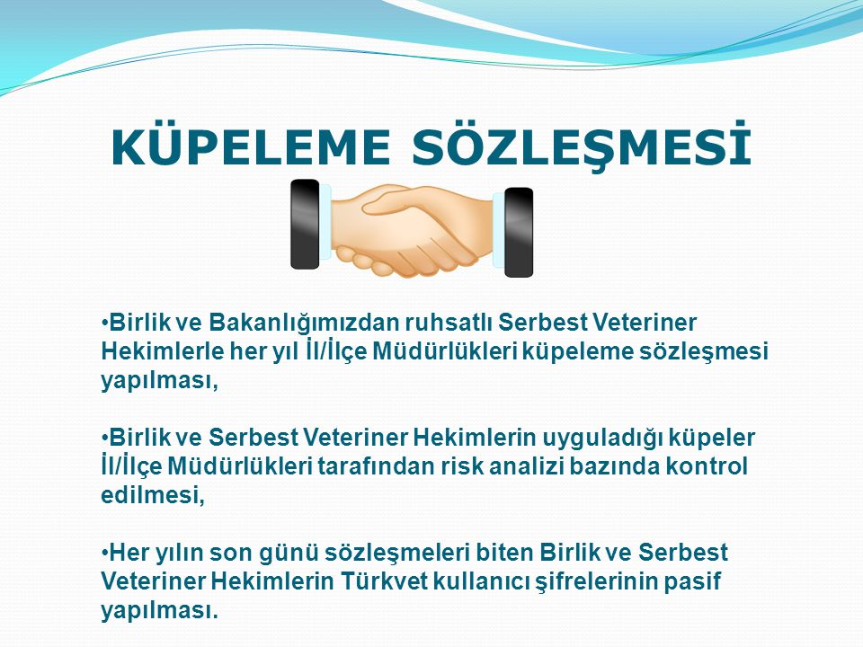 KÜPELEME SÖZLEŞMESİ Birlik ve Bakanlığımızdan ruhsatlı Serbest Veteriner Hekimlerle her yıl İl/İlçe Müdürlükleri küpeleme sözleşmesi yapılması,