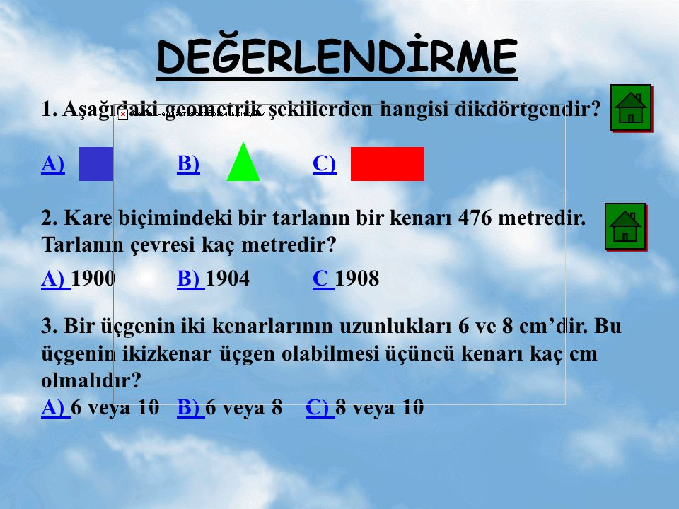 DEĞERLENDİRME 1. Aşağıdaki geometrik şekillerden hangisi dikdörtgendir A) B) C)