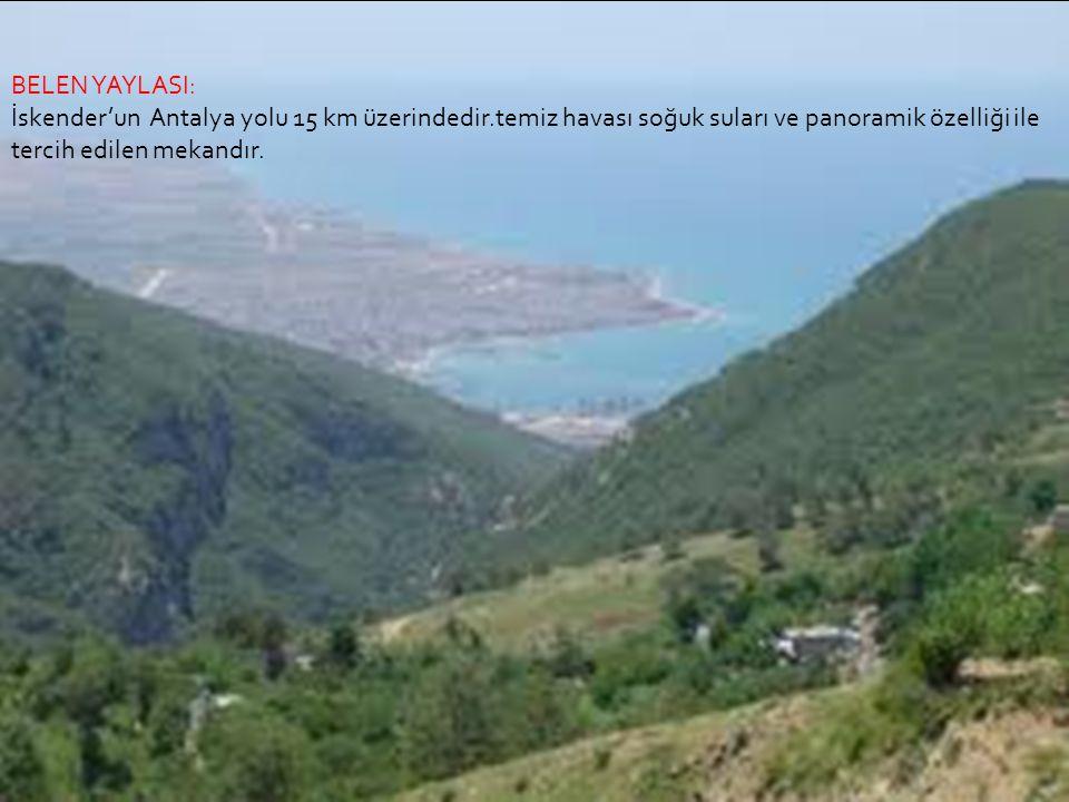 BELEN YAYLASI: İskender'un Antalya yolu 15 km üzerindedir.temiz havası soğuk suları ve panoramik özelliği ile tercih edilen mekandır.