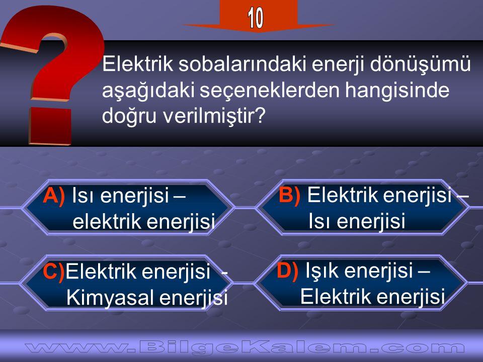 10 Elektrik sobalarındaki enerji dönüşümü. aşağıdaki seçeneklerden hangisinde. doğru verilmiştir
