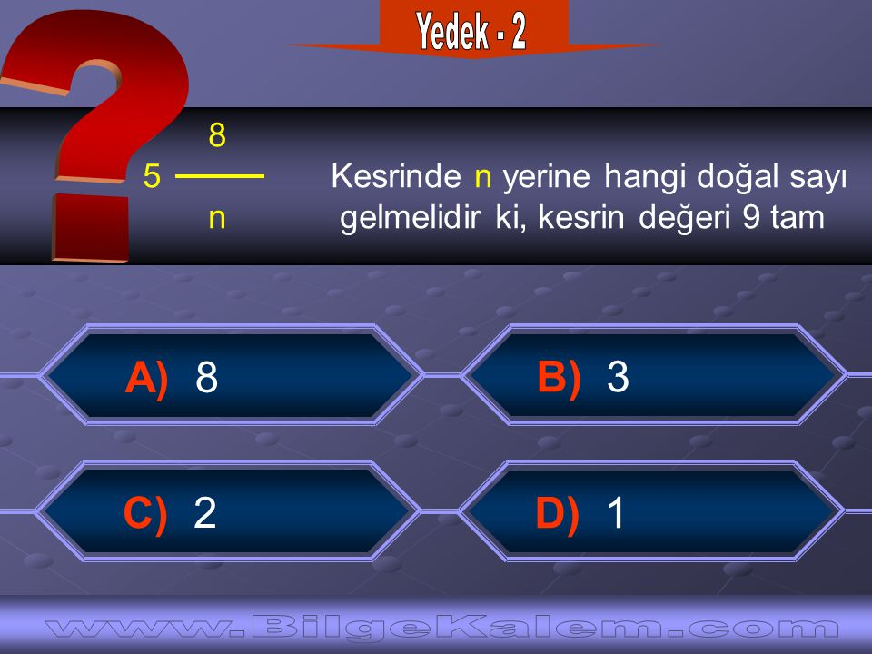 Yedek - 2 8. 5 Kesrinde n yerine hangi doğal sayı. n gelmelidir ki, kesrin değeri 9 tam.