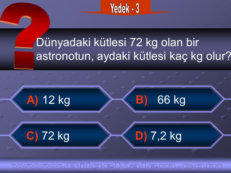 Yedek - 3 Dünyadaki kütlesi 72 kg olan bir. astronotun, aydaki kütlesi kaç kg olur