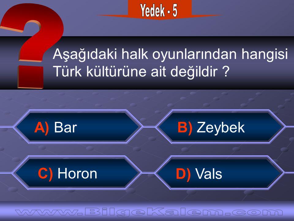 Yedek - 5 Aşağıdaki halk oyunlarından hangisi. Türk kültürüne ait değildir