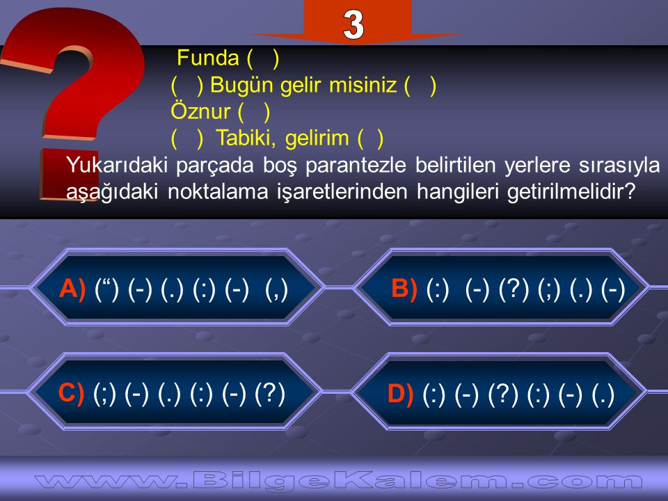 3 Funda ( ) ( ) Bugün gelir misiniz ( ) Öznur ( ) ( ) Tabiki, gelirim ( )