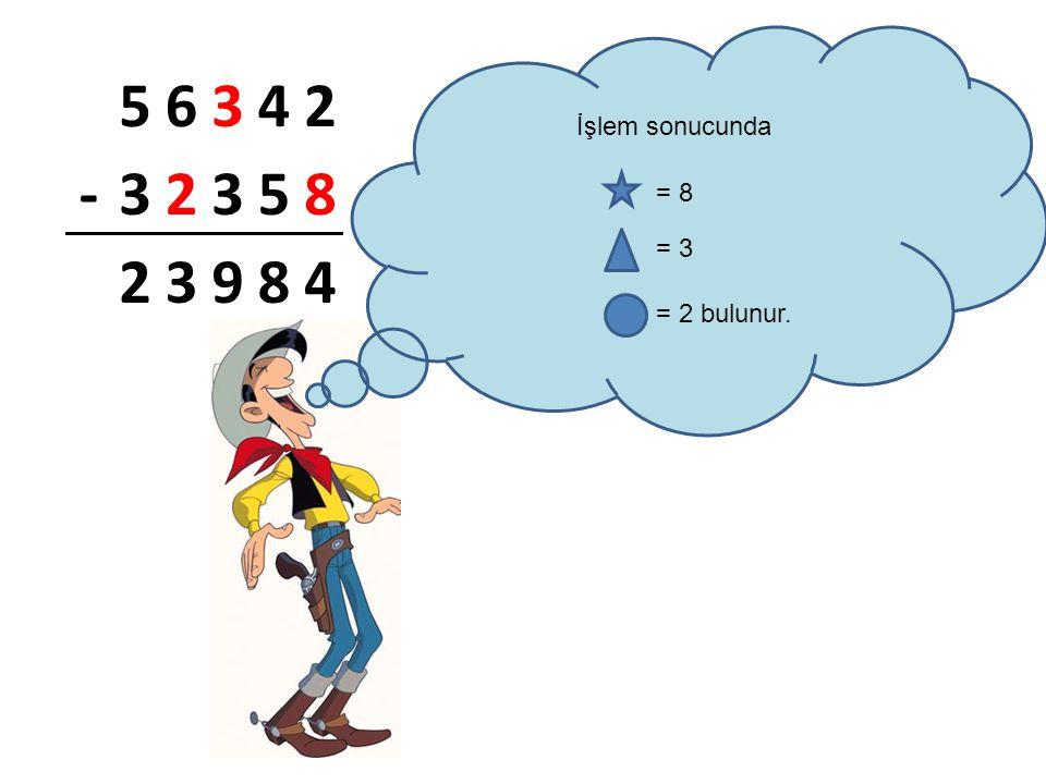 İşlem sonucunda 5 6 3 4 2 - 8 9 = 8 = 3 = 2 bulunur.