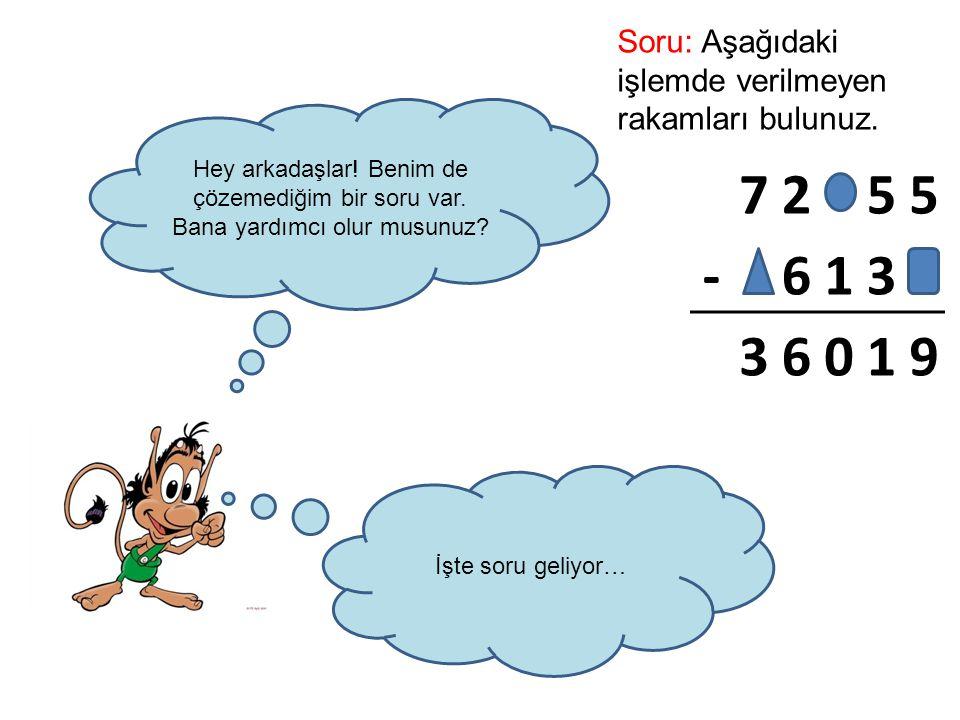 7 2 5 - 6 1 3 9 Soru: Aşağıdaki işlemde verilmeyen rakamları bulunuz.