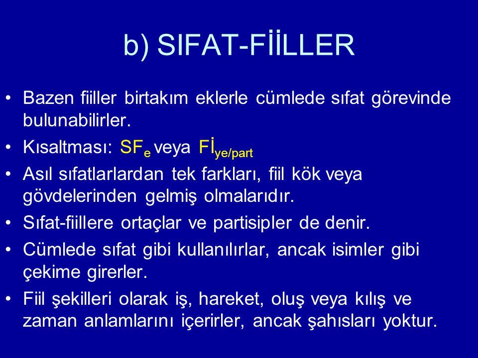 b) SIFAT-FİİLLER Bazen fiiller birtakım eklerle cümlede sıfat görevinde bulunabilirler. Kısaltması: SFe veya Fİye/part.
