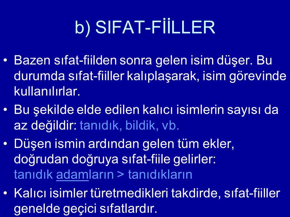 b) SIFAT-FİİLLER Bazen sıfat-fiilden sonra gelen isim düşer. Bu durumda sıfat-fiiller kalıplaşarak, isim görevinde kullanılırlar.
