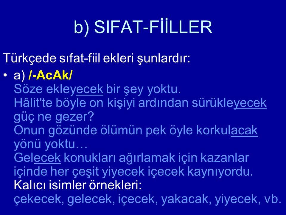 b) SIFAT-FİİLLER Türkçede sıfat-fiil ekleri şunlardır:
