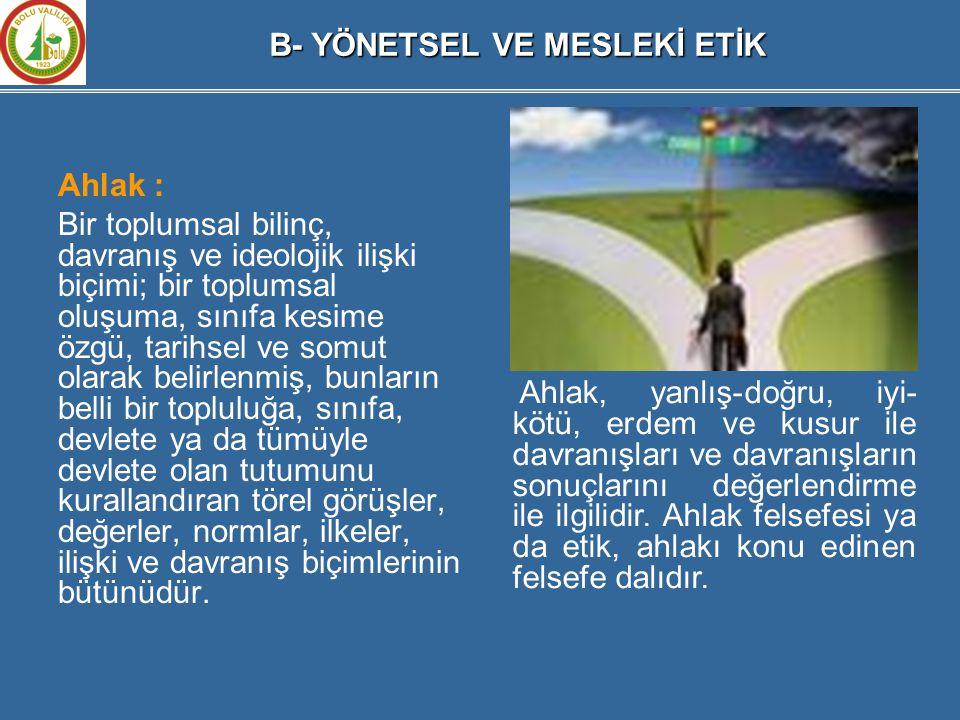 B- YÖNETSEL VE MESLEKİ ETİK