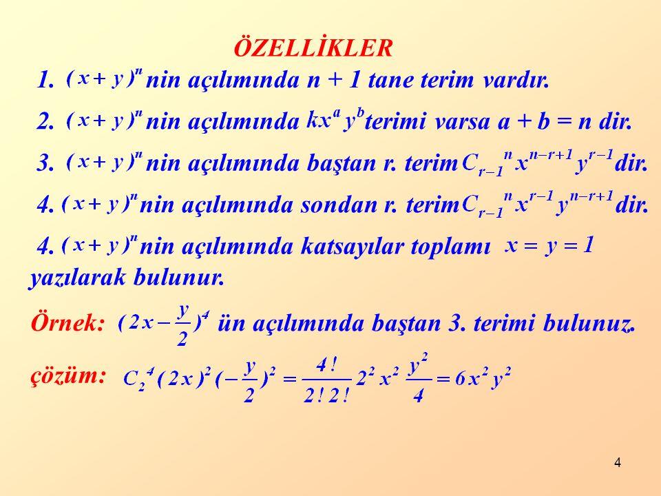 ÖZELLİKLER 1. nin açılımında n + 1 tane terim vardır. 2. nin açılımında terimi varsa a + b = n dir.