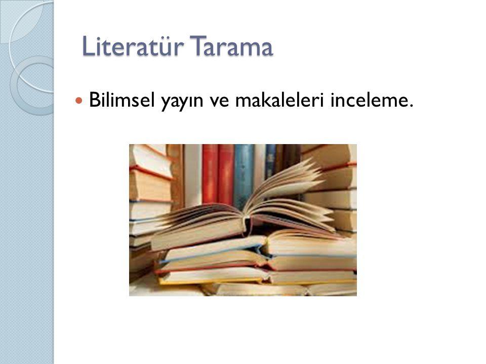Literatür Tarama Bilimsel yayın ve makaleleri inceleme.