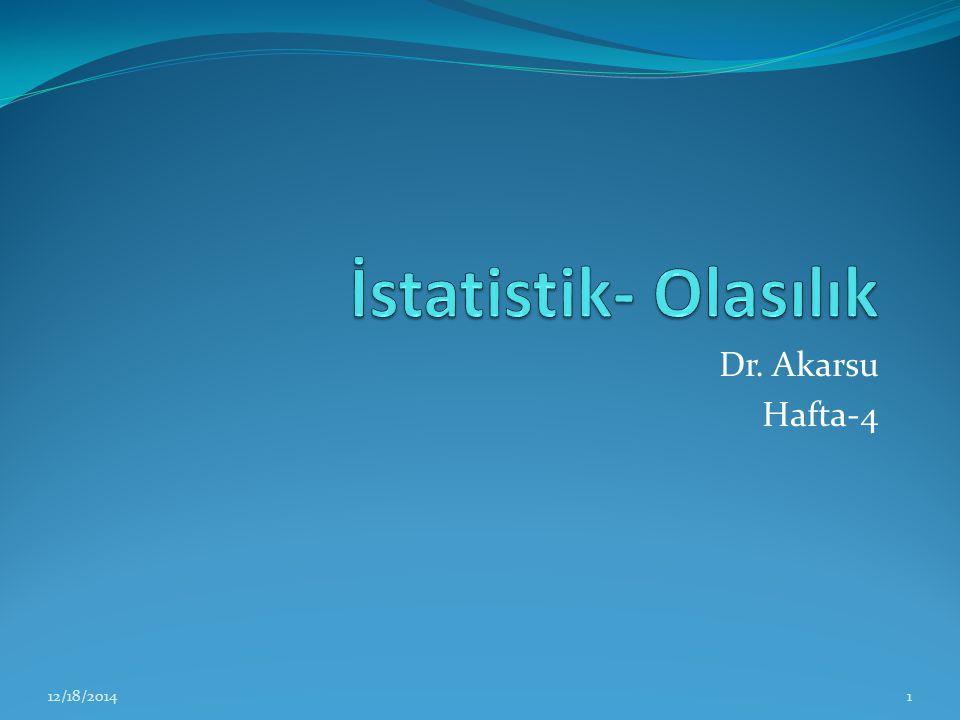 İstatistik- Olasılık Dr. Akarsu Hafta-4 4/7/2017