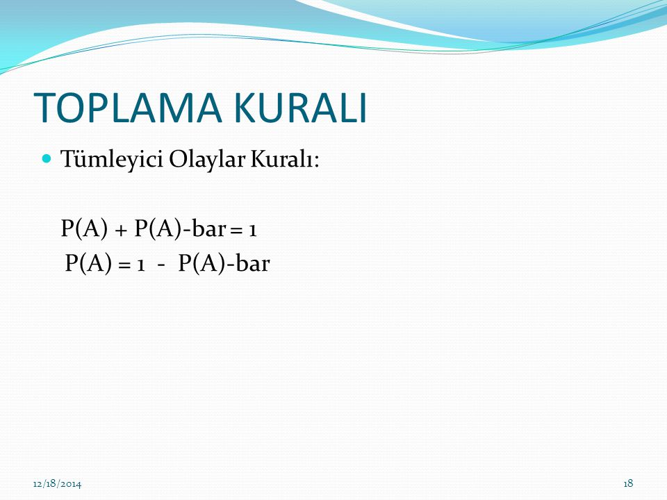 TOPLAMA KURALI Tümleyici Olaylar Kuralı: P(A) + P(A)-bar = 1