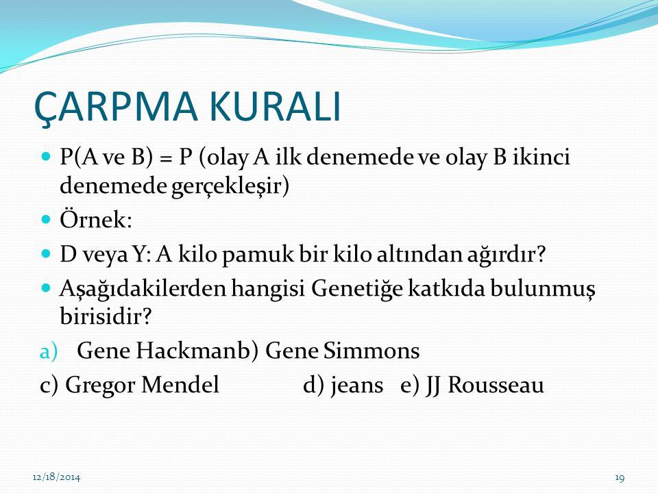 ÇARPMA KURALI P(A ve B) = P (olay A ilk denemede ve olay B ikinci denemede gerçekleşir) Örnek: D veya Y: A kilo pamuk bir kilo altından ağırdır