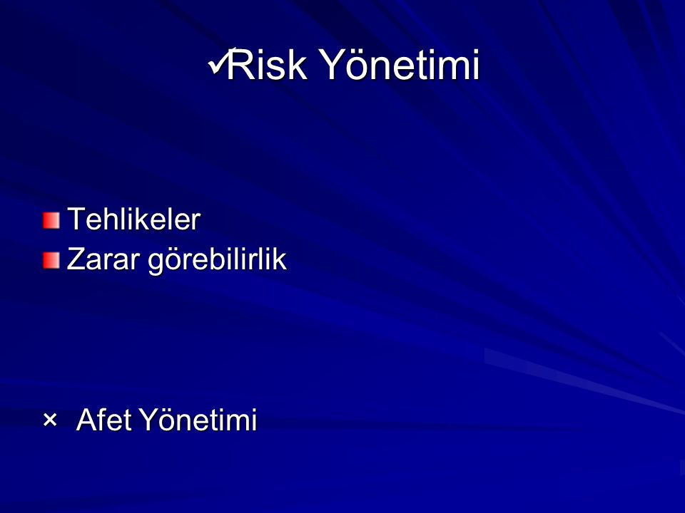 Risk Yönetimi Tehlikeler Zarar görebilirlik × Afet Yönetimi