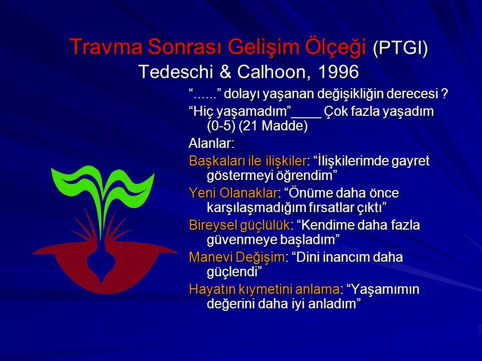Travma Sonrası Gelişim Ölçeği (PTGI) Tedeschi & Calhoon, 1996