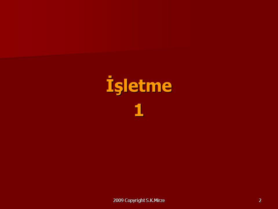 İşletme 1 2009 Copyright S.K.Mirze