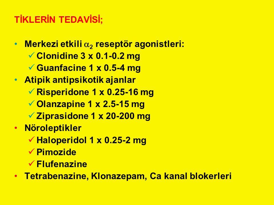 TİKLERİN TEDAVİSİ; Merkezi etkili 2 reseptör agonistleri: Clonidine 3 x 0.1-0.2 mg. Guanfacine 1 x 0.5-4 mg.