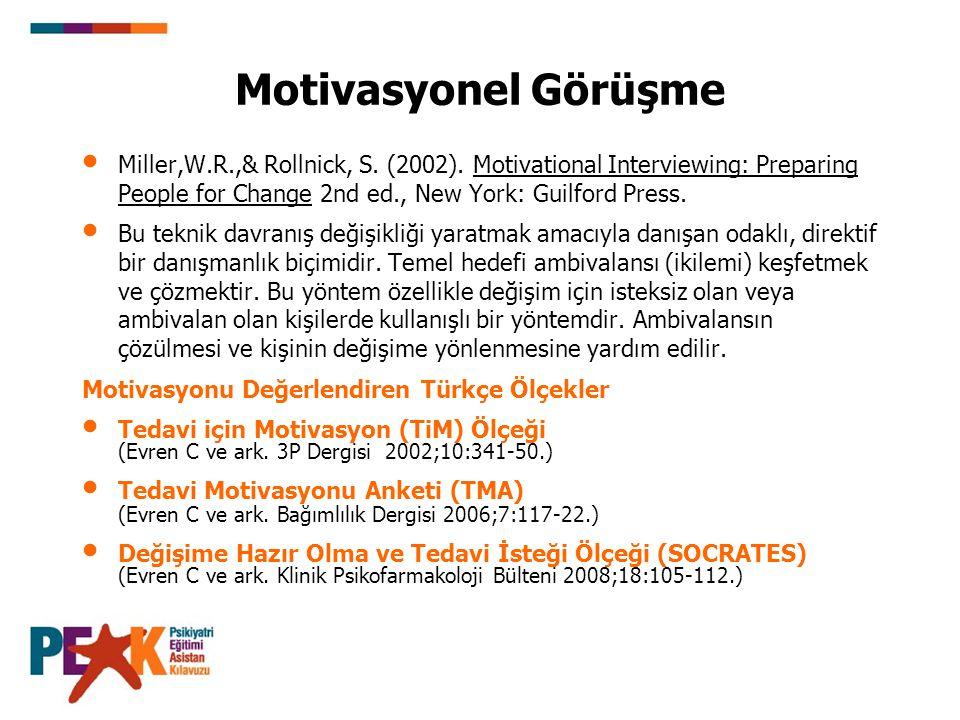 Motivasyonel Görüşme Miller,W.R.,& Rollnick, S. (2002). Motivational Interviewing: Preparing People for Change 2nd ed., New York: Guilford Press.