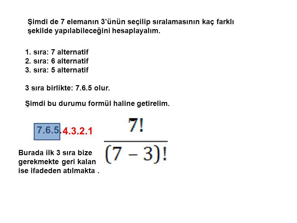 Şimdi de 7 elemanın 3'ünün seçilip sıralamasının kaç farklı şekilde yapılabileceğini hesaplayalım.