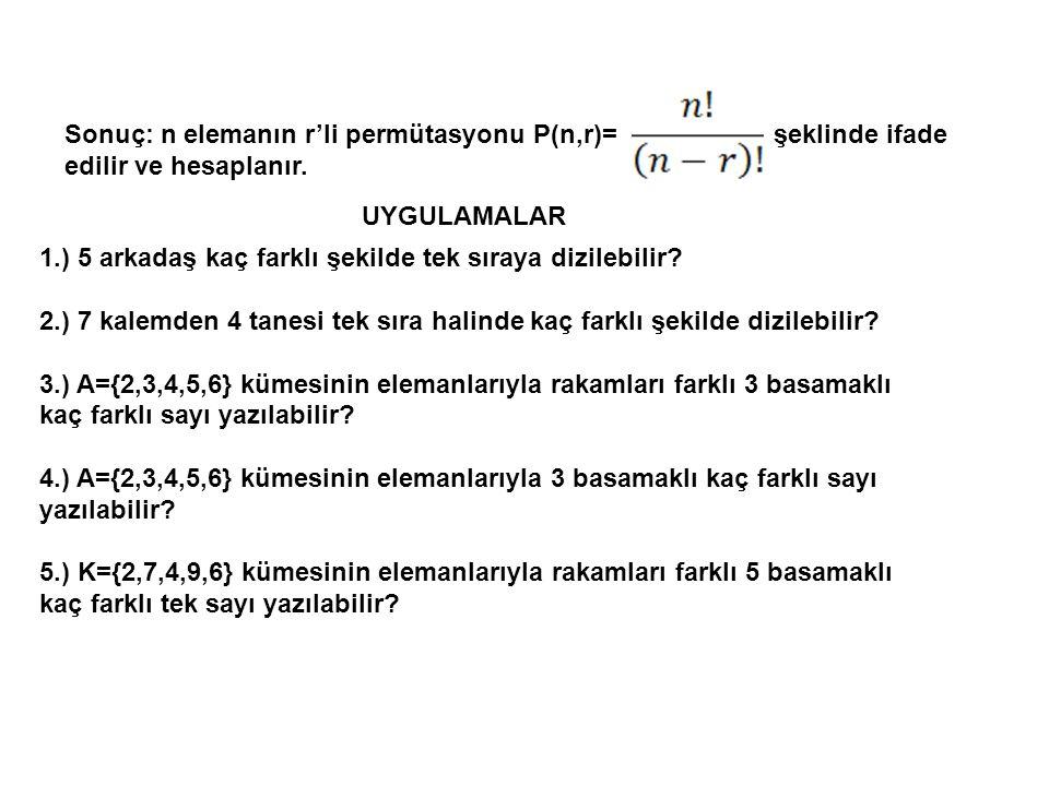 Sonuç: n elemanın r'li permütasyonu P(n,r)=