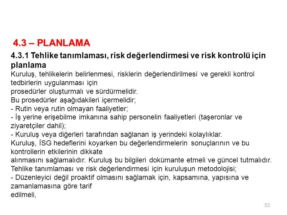 4.3 – PLANLAMA 4.3.1 Tehlike tanımlaması, risk değerlendirmesi ve risk kontrolü için planlama.