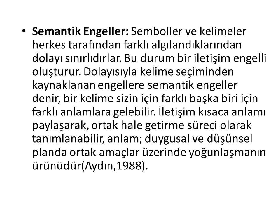 Semantik Engeller: Semboller ve kelimeler herkes tarafından farklı algılandıklarından dolayı sınırlıdırlar.