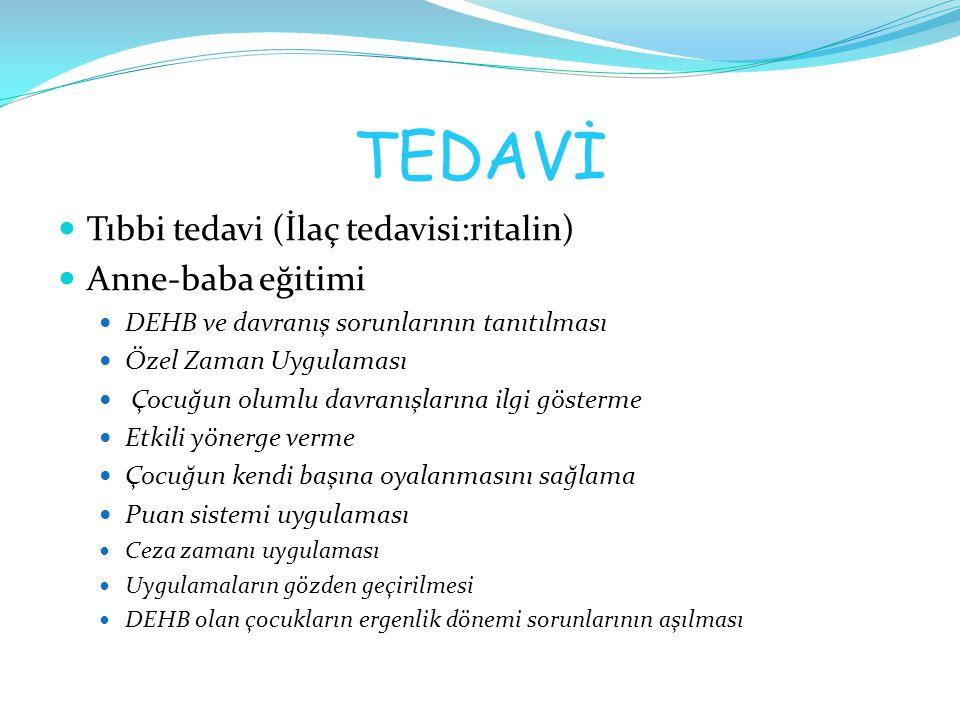 TEDAVİ Tıbbi tedavi (İlaç tedavisi:ritalin) Anne-baba eğitimi